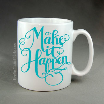 make it happen - coffee mug - unique coffee mug - inspiring coffee mug - girly coffee mug - inspirational quote on mug