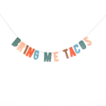 Bring Me Tacos felt room banner, taco garland in green, dreamsicle, brown, red and teal felt