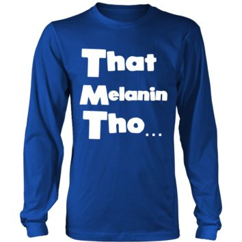 That Melanin Tho™  Long Sleeve Shirt - Various Colors - Small - 5XL