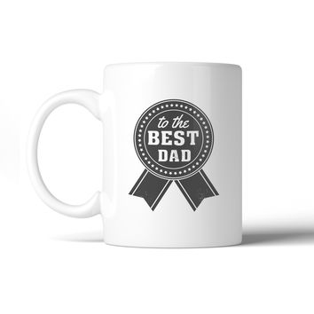To The Best Dad Fathers Day Gift Mug Unique Gifts From Daughters