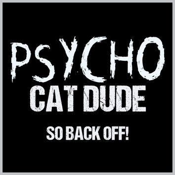 Psycho Crazy Cat Dude T-Shirt