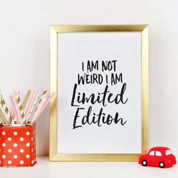 PRINTABLE Art,I Am Not Weird I Am Limited Edition,Stay Weird Quote,Nursery Wall Art,Nursery Quote,Gift For Kids,Funny Poster,Wall Art,