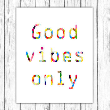 Good Vibes Only Print, Printable Art, Inspirational & Motivational Typography Print, Instant Download, Wall Art Quote,Colorful