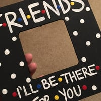 """FRIENDS TV Show I'll Be There For You Picture Frame 