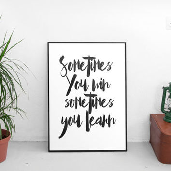 "inspirational prints""sometime you win sometimes you learn,modern wall decor,gift idea,life motto,dorm room decor,black and white,instant art"
