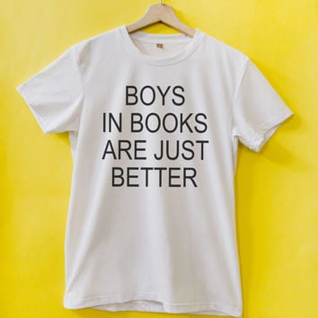 Boys in books are just better T-shirt funny tshirt book lover tshirt nerdy shirt funny quote shirt tumblr shirt by mystatement