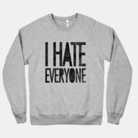 I Hate Everyone (crew neck)