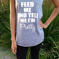 Feed Me and Tell Me I'm Pretty Loose Fitting Tank, Inspiring MOtivational Workout Fitness Tank, Trendy Slouchy Tank