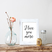 """PRINTABLE ART """"I love you more""""Romantic quotes Love poster LoveFor her For him Couples quotes Love couples Typography quote Instant download"""
