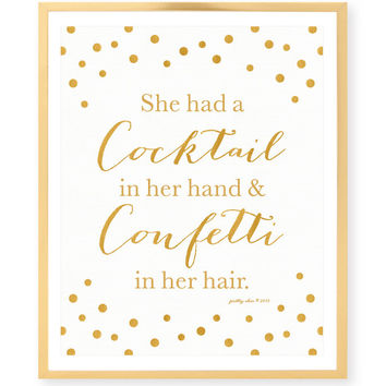 She Had A Cocktail In Her Hand And Confetti In Her Hair Print - Happy Hour - Gold Glitter - Bar Sign - Bachelorette