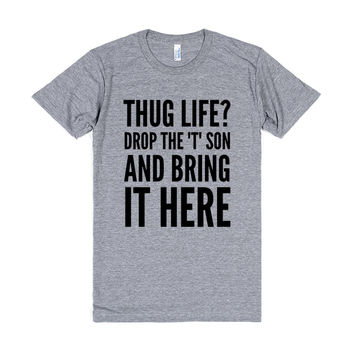 "Thug Life? Drop The ""T"" Son And Bring It Here T-Shirt Ath (Idc910722)"
