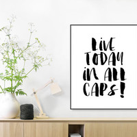 Live today in all Caps, Black and White, Nursery Decor, Office Decor, Bedroom Decor, Bedroom Art Print, Bedroom Wall art,PRINTABLE ART DECOR