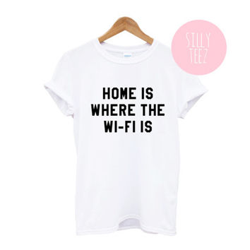home is where THE WI-Fi IS food white black tshirt tumblr fashion funny statement text tshirt no makeup no filter