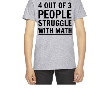 4 out of 3 People Struggle with Math - Youth T-shirt