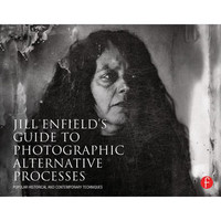 Book: Jill Enfield's Guide to Photographic Alternative Processes: Popular Historical and Contemporary Techniques