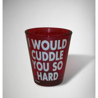 DPCTED 'I Would Cuddle You So Hard' 2oz. Shot Glass
