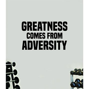 Greatness Comes From Adversity Wall Decal Home Decor Bedroom Room Vinyl Sticker Art Teen Work Out Quote Beast Gym Fitness Lift Strong Inspirational Motivational Health