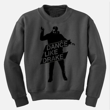 Dance Like Drake sweatshirt - Drake dancing tee - Screen Printed - Available in S to  2XL