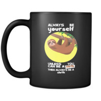 Always be Yourself Unless You Can Be a Sloth Funny Quote on Exclusive Animal black ceramic 11oz mug Collection