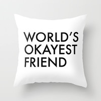 World's okayest friend Throw Pillow by Trend   Society6