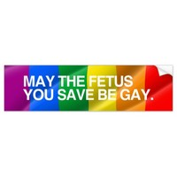 MAY THE FETUS YOU SAVE BE GAY.png Car Bumper Sticker