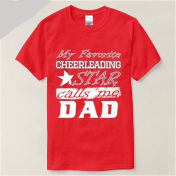 My Favorite Cheerleading Star Calls Me Dad - Cheerleader/Dad T-shirt