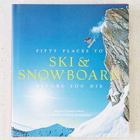 50 Places To Ski & Snowboard Before You Die By Chris Santella - Urban Outfitters