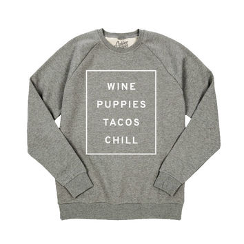 Wine, Puppies, Tacos, Chill Crewneck (FREE US SHIPPING)
