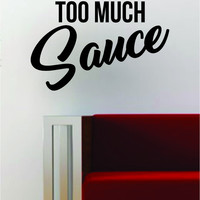 Too Much Sauce Hip Hop Rap Quote Decal Sticker Wall Vinyl Art Music Lyrics Inspirational Saucy