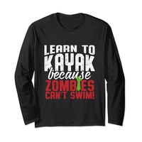 Learn To Kayak Because Zombies Can't Swim Long Sleeve TShirt