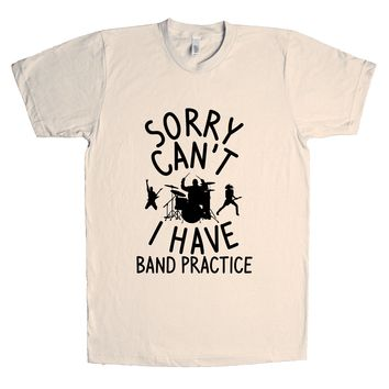 Sorry Can't I Have Band Practice Unisex T Shirt