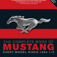 The Complete Book of Mustang: Every Model Since 1964-1/2 (Complete Book Series)
