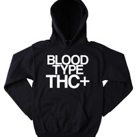 Tumblr Weed Hoodie Blood Type THC+ Slogan Funny Stoner Marijuana Mary Jane Blazing Dope Sweatshirt