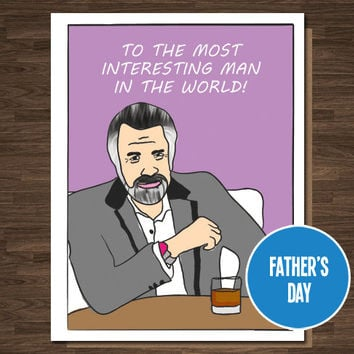 Funny Father's Day Card - To The Most Interesting Man In the World - Funny Card for Him
