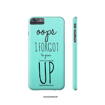 "Teal Typography girly humor "" forgot to grow up "" IPhone case 4 5 5c 6 6s Plus"