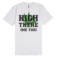 High There Marijuana Shirt-Unisex White T-Shirt