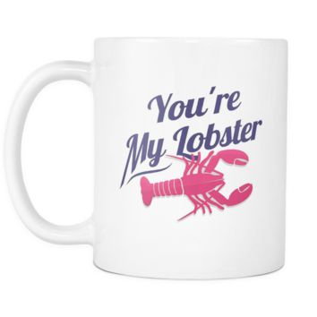 You are my lobster White 11oz Mug Cup