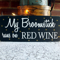 My Broomstick Runs on Wine Red or White Wood Sign Witch Halloween