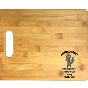 "Autocorrect Duck I Never Mean to Say""Duck"" You 3D COLOR Printed Bamboo Cutting Board - Wedding, Housewarming, Anniversary, Birthday, Mother's Day, Gift"