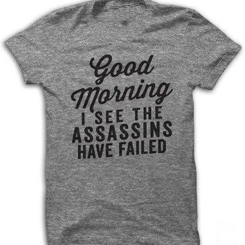 Good Morning I See The Assassins Have Failed Unisex Funny T-Shirt