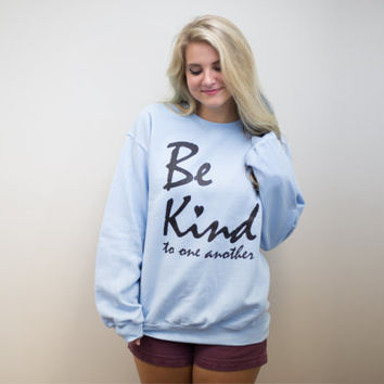 Cozy Sweatshirts, Be Kind, new years shirt, Inspirational quote, teen sweatshirts, Hygge, gift for her, slouchy pullover, teen gift, inspire