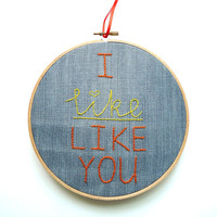 I Like Like You Hoop Art Hand Embroidered on Reclaimed Denim