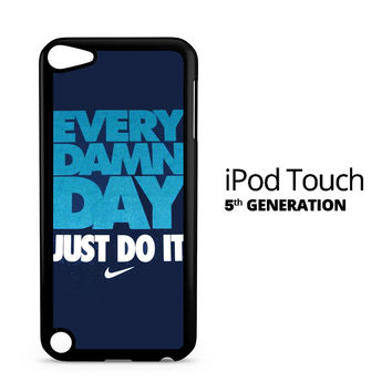 Just Do it Every Damn day iPod Touch 5 Case