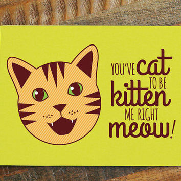 Funny Cat Pun Card Youve To Be Kitten Me Right Meow