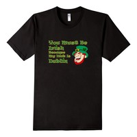 Funny St. Patrick's Day Shirt You Must Be Irish Dick Dublin