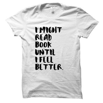 I might read book until I feel better - Book nerd - Gray/White Unisex T-Shirt - 161
