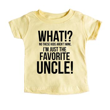 What No These Kids Aren't Mine I'm Just The Favorite Uncle  Baby Tee