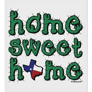 """Home Sweet Home - Texas - Cactus and State Flag 9 x 10.5"""" Rectangular Static Wall Cling by TooLoud"""
