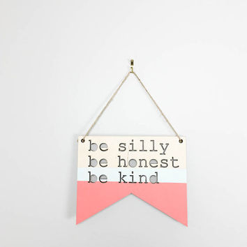 Be Silly Be honest Be kind wooden nursery sign gender neutral art for kids room or play room wooden flag sign