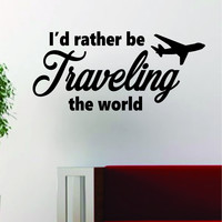 Id Rather be Traveling the World Quote Decal Sticker Wall Vinyl Art Decor Home Adventure Wanderlust